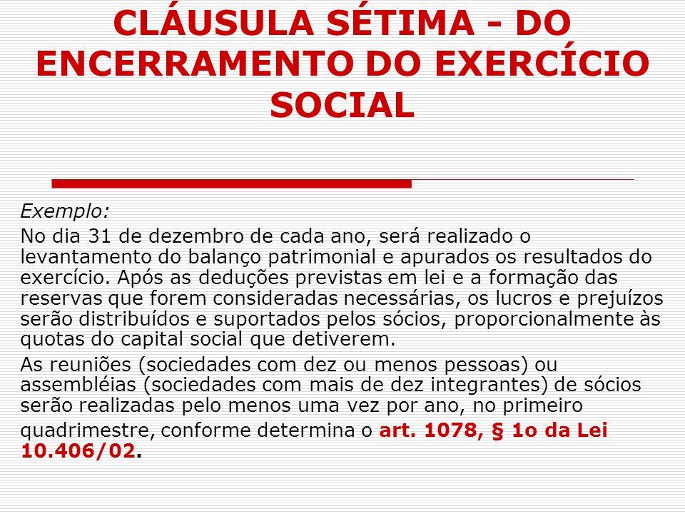 CLÁUSULA SÉTIMA - DO ENCERRAMENTO DO EXERCÍCIO SOCIAL