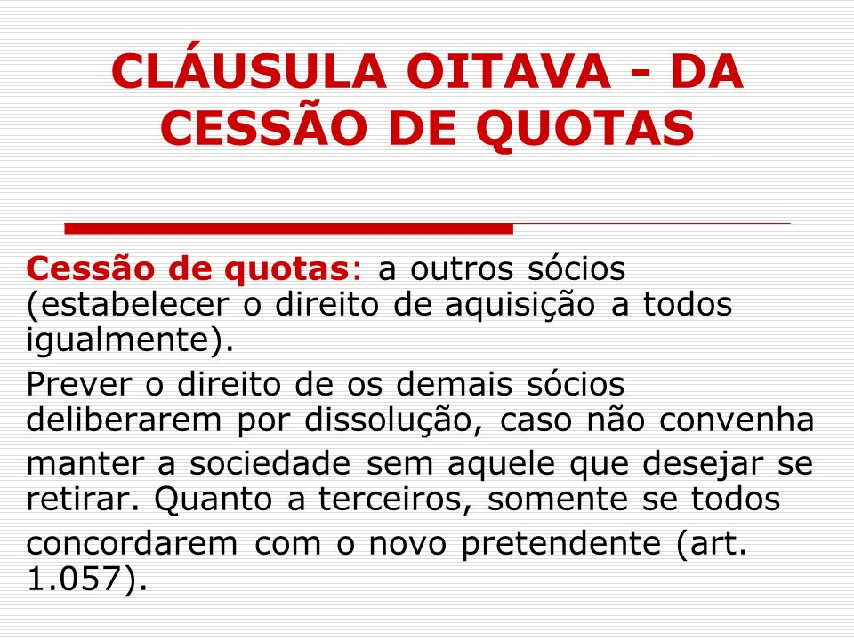 CLÁUSULA OITAVA - DA CESSÃO DE QUOTAS