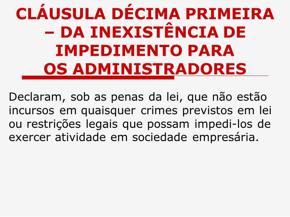 CLÁUSULA DÉCIMA PRIMEIRA – DA INEXISTÊNCIA DE IMPEDIMENTO PARA OS ADMINISTRADORES
