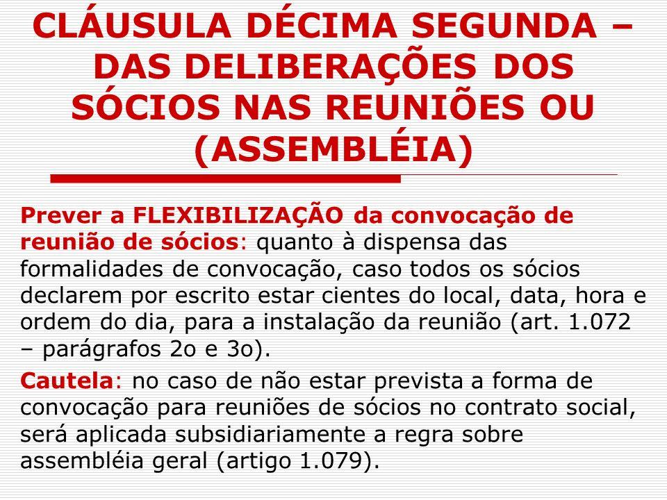 CLÁUSULA DÉCIMA SEGUNDA – DAS DELIBERAÇÕES DOS SÓCIOS NAS REUNIÕES OU (ASSEMBLÉIA)