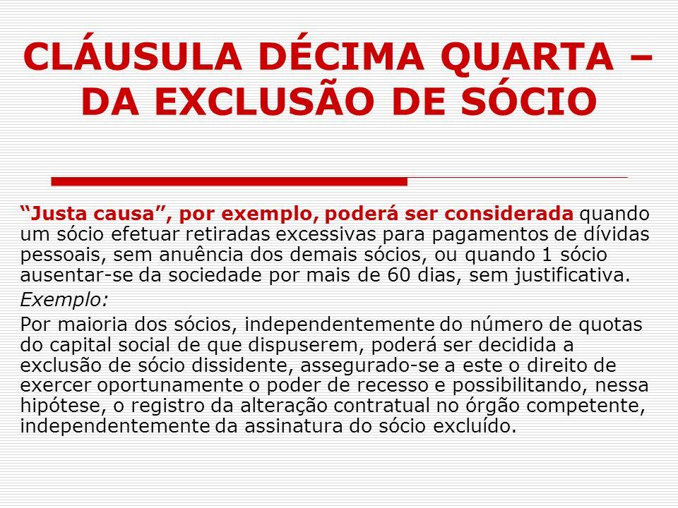 CLÁUSULA DÉCIMA QUARTA – DA EXCLUSÃO DE SÓCIO