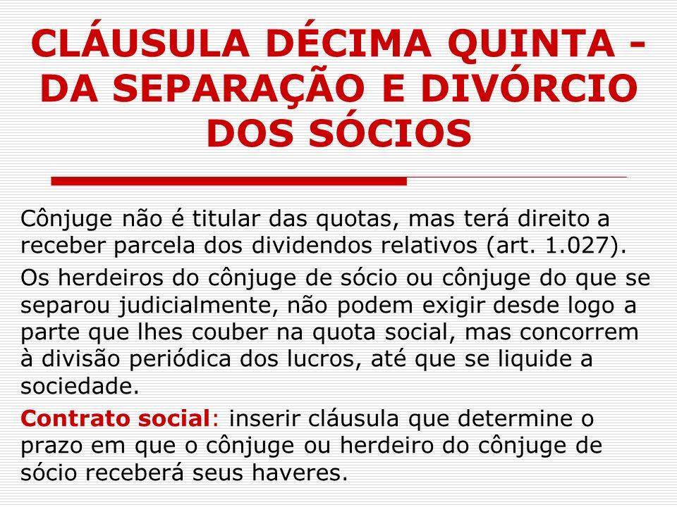 CLÁUSULA DÉCIMA QUINTA - DA SEPARAÇÃO E DIVÓRCIO DOS SÓCIOS
