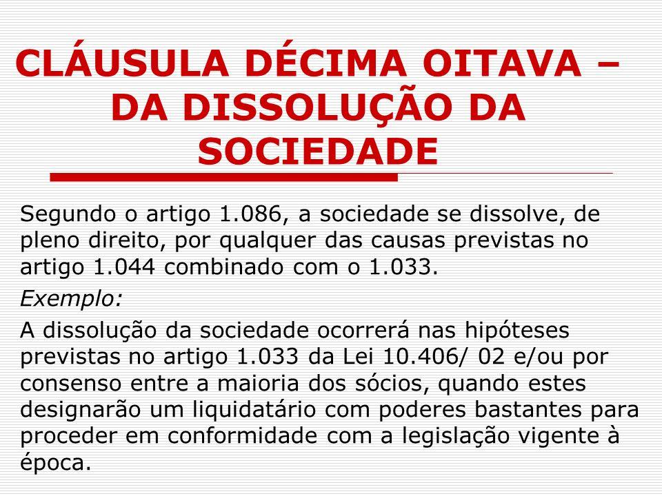 CLÁUSULA DÉCIMA OITAVA – DA DISSOLUÇÃO DA SOCIEDADE