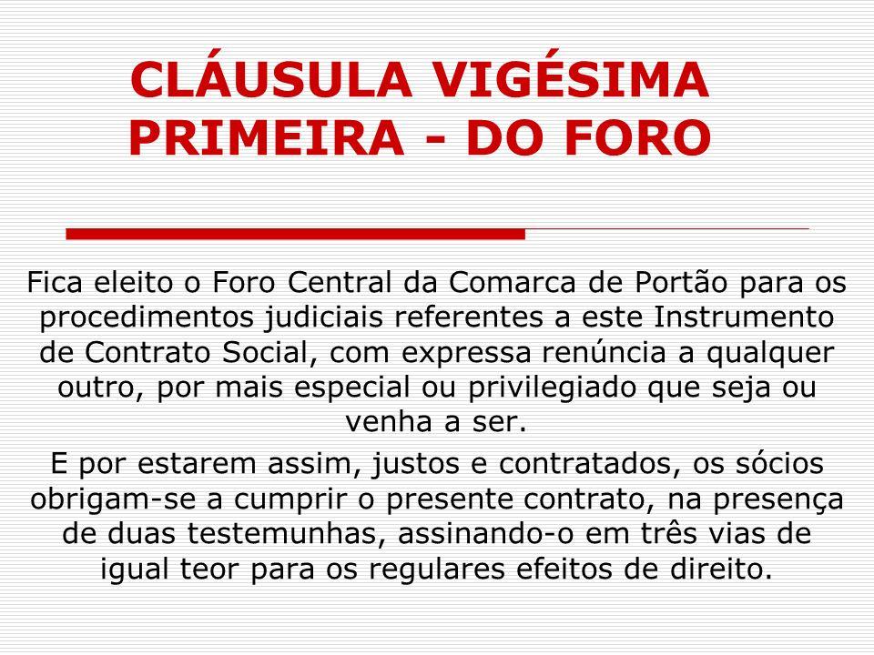 CLÁUSULA VIGÉSIMA PRIMEIRA - DO FORO