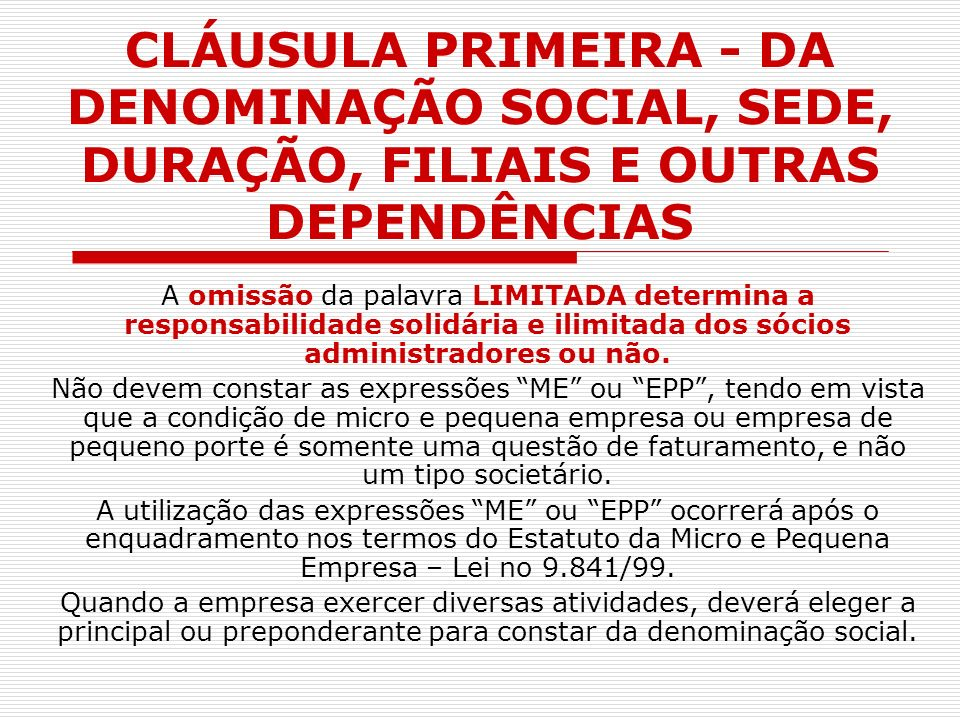 CLÁUSULA PRIMEIRA - DA DENOMINAÇÃO SOCIAL, SEDE, DURAÇÃO, FILIAIS E OUTRAS DEPENDÊNCIAS