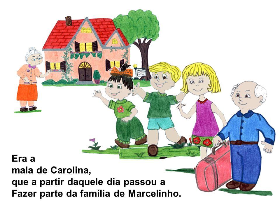 Era a mala de Carolina, que a partir daquele dia passou a Fazer parte da família de Marcelinho.