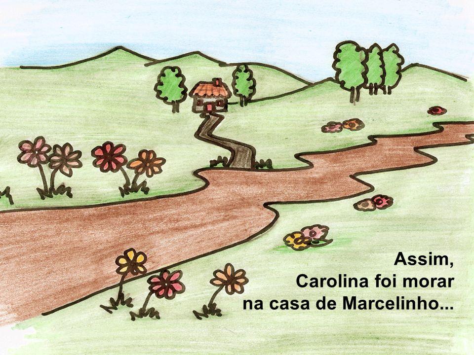 Assim, Carolina foi morar na casa de Marcelinho...