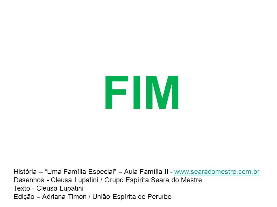 FIM História – Uma Família Especial – Aula Família II - www.searadomestre.com.br. Desenhos - Cleusa Lupatini / Grupo Espírita Seara do Mestre.