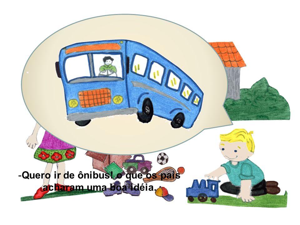 Quero ir de ônibus! o que os pais acharam uma boa idéia.
