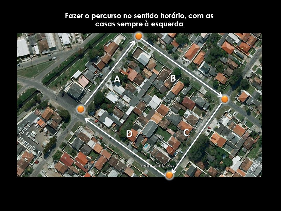 Fazer o percurso no sentido horário, com as casas sempre à esquerda