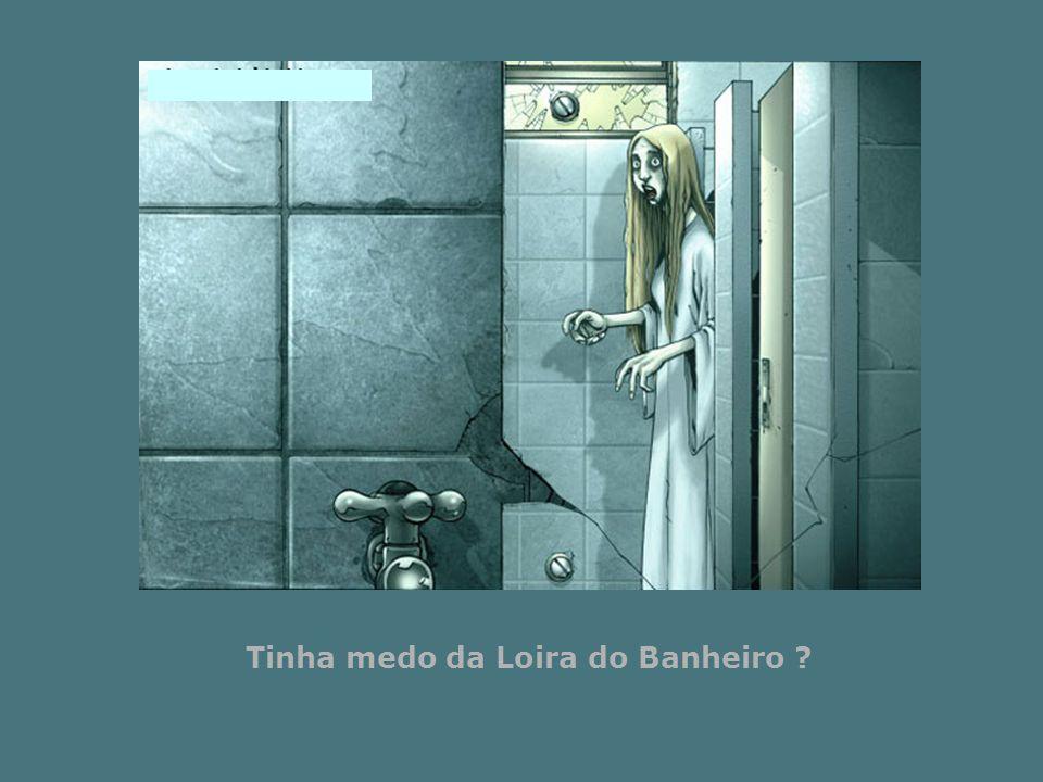 Tinha medo da Loira do Banheiro