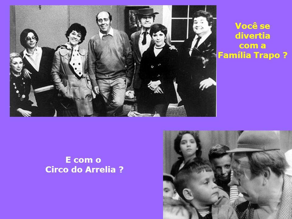 Você se divertia com a Família Trapo E com o Circo do Arrelia