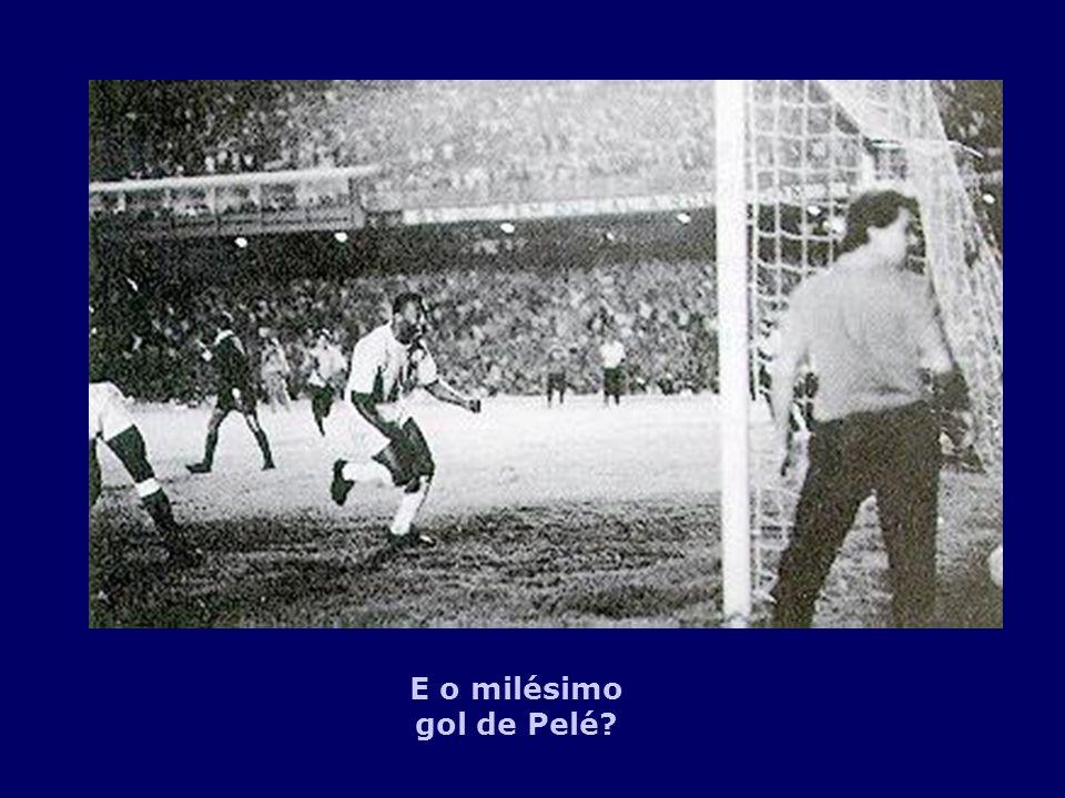 E o milésimo gol de Pelé