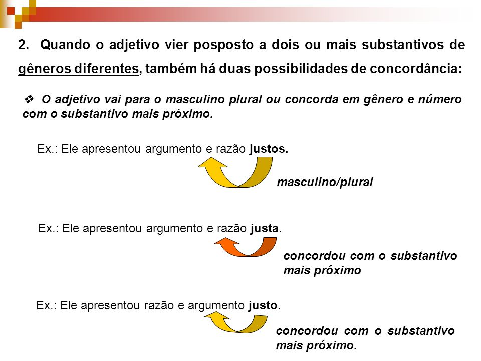 2. Quando o adjetivo vier posposto a dois ou mais substantivos de gêneros diferentes, também há duas possibilidades de concordância: