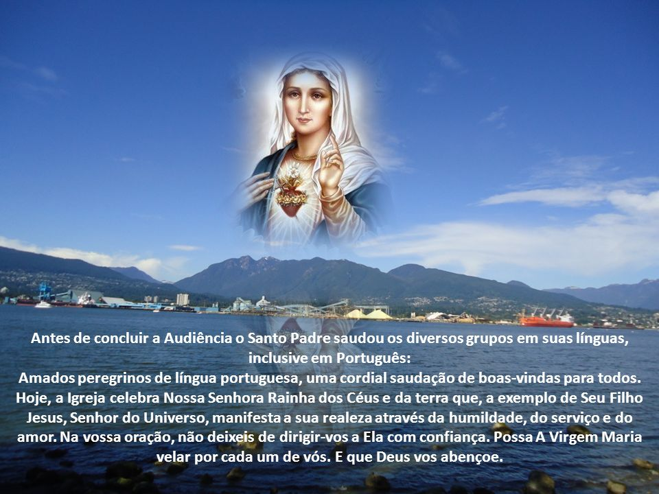 Antes de concluir a Audiência o Santo Padre saudou os diversos grupos em suas línguas, inclusive em Português: