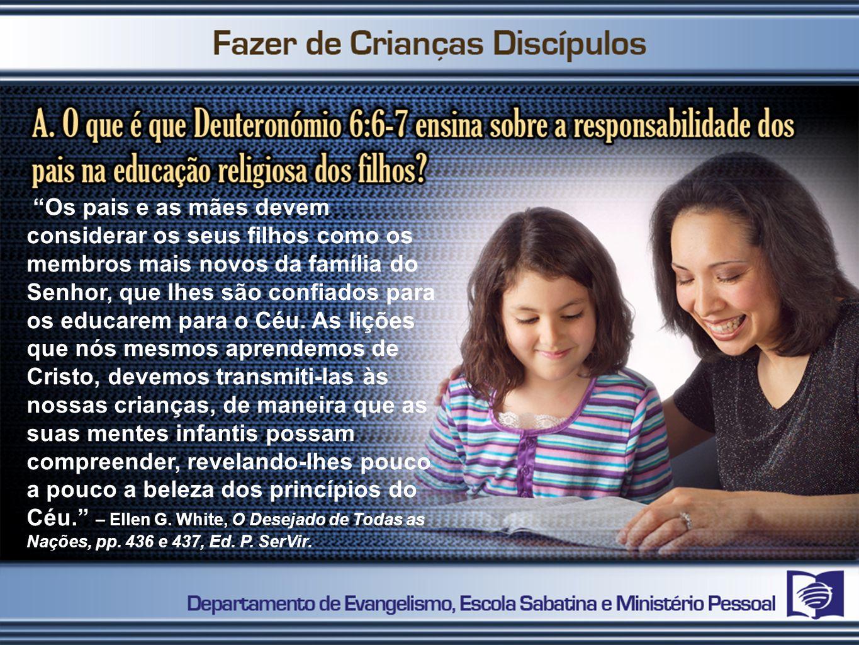 Os pais e as mães devem considerar os seus filhos como os membros mais novos da família do Senhor, que lhes são confiados para os educarem para o Céu.