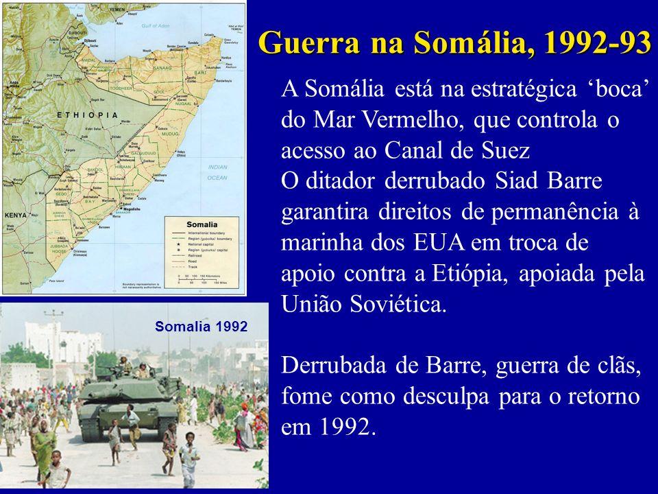 Guerra na Somália, 1992-93 A Somália está na estratégica 'boca' do Mar Vermelho, que controla o acesso ao Canal de Suez.