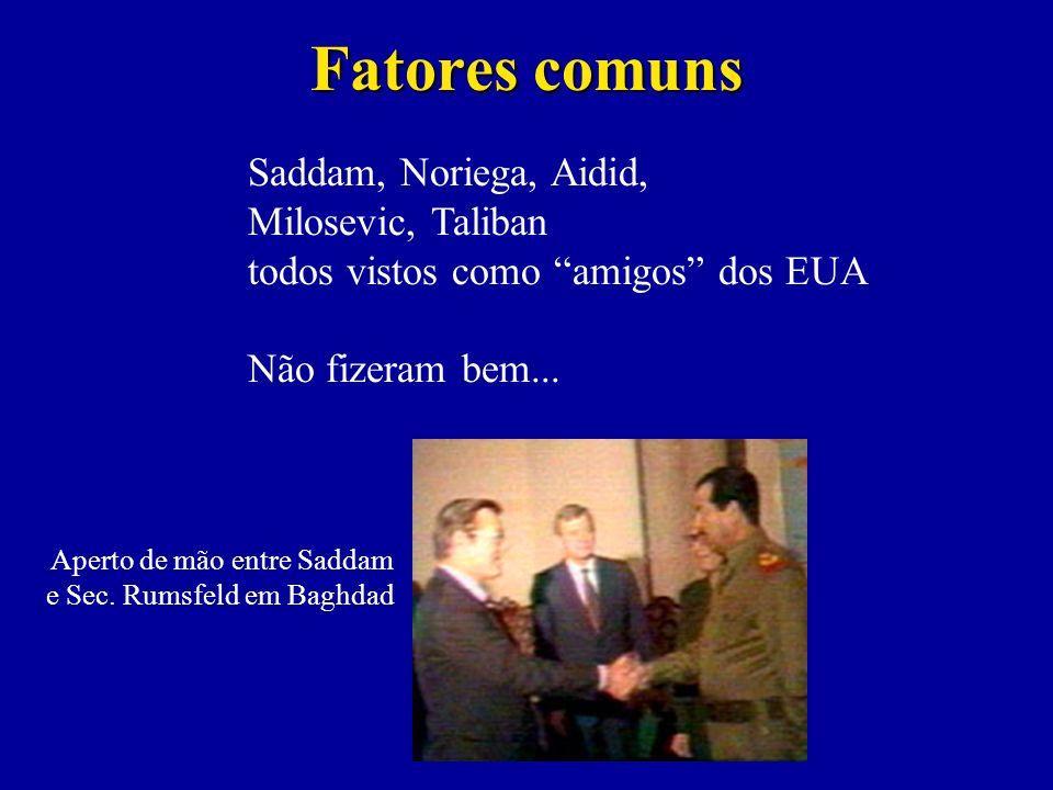 Fatores comuns Saddam, Noriega, Aidid, Milosevic, Taliban