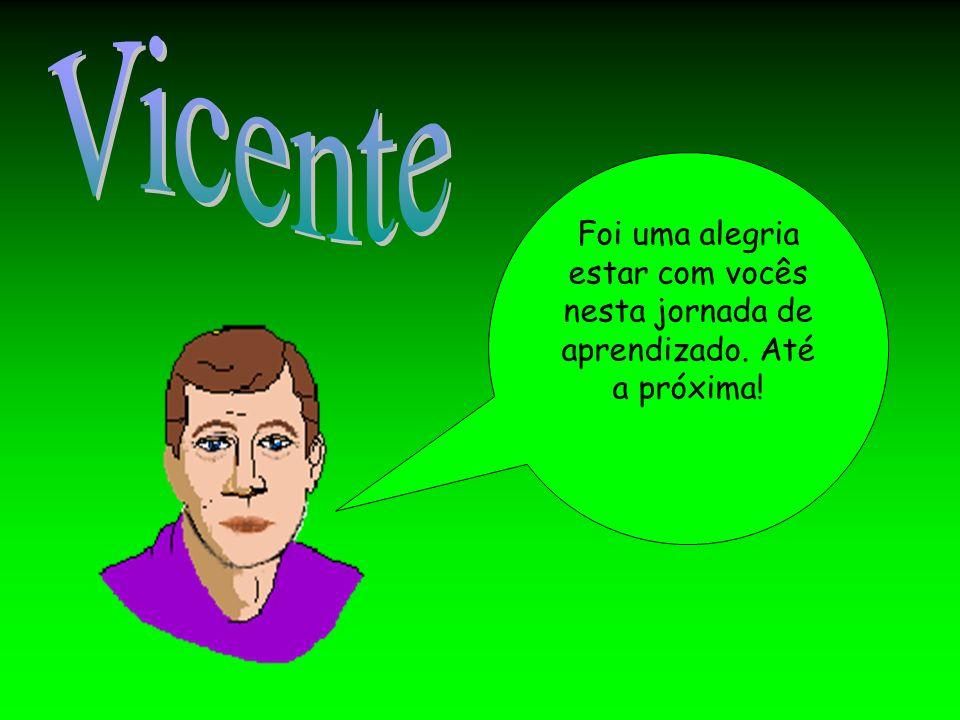 Vicente Foi uma alegria estar com vocês nesta jornada de aprendizado. Até a próxima!