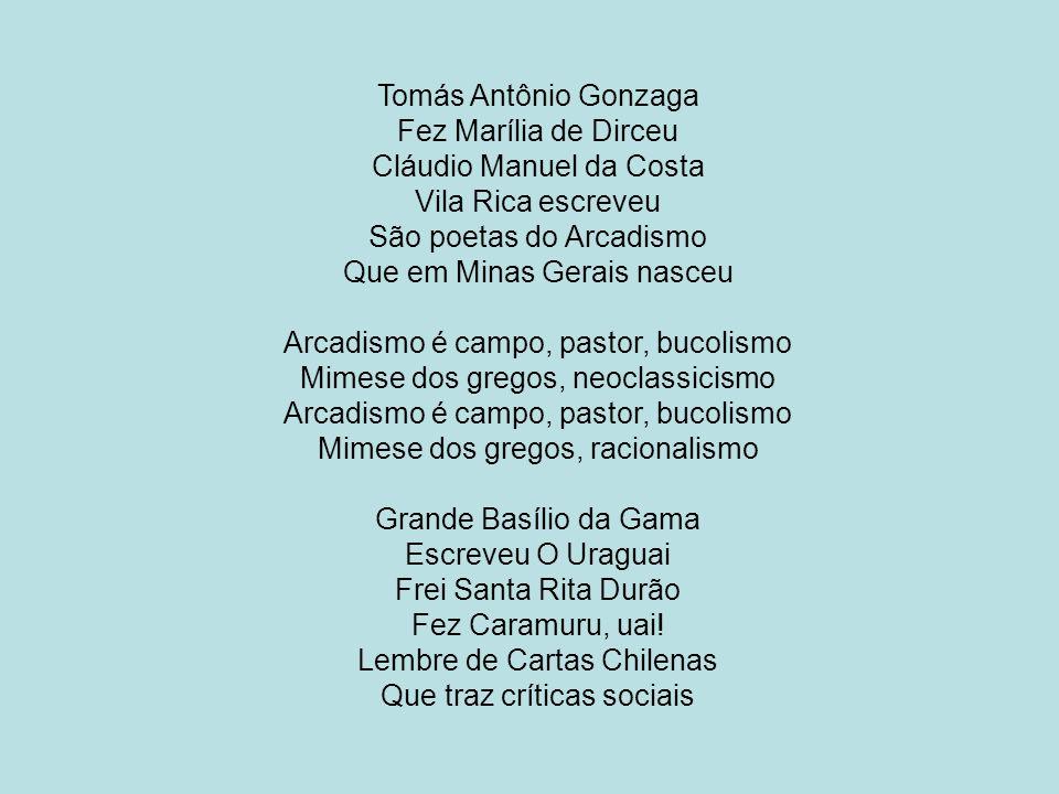Cláudio Manuel da Costa Vila Rica escreveu São poetas do Arcadismo