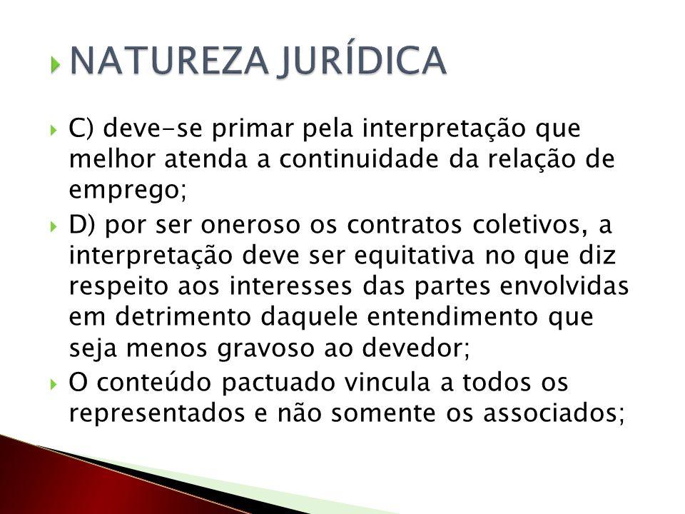 NATUREZA JURÍDICA C) deve-se primar pela interpretação que melhor atenda a continuidade da relação de emprego;