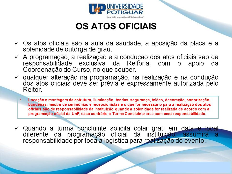 OS ATOS OFICIAIS Os atos oficiais são a aula da saudade, a aposição da placa e a solenidade de outorga de grau.