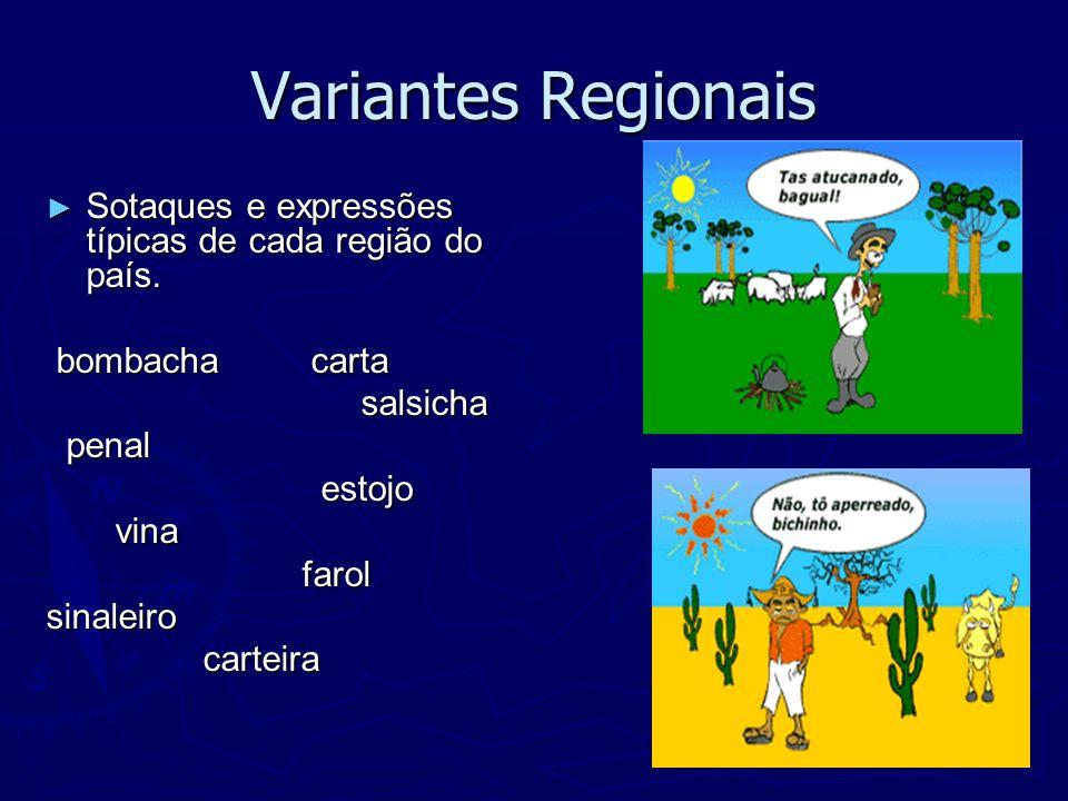 Variantes Regionais Sotaques e expressões típicas de cada região do país. bombacha carta. salsicha.