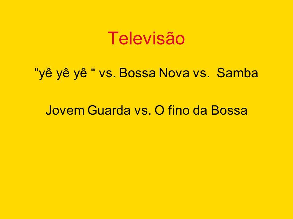Televisão yê yê yê vs. Bossa Nova vs. Samba