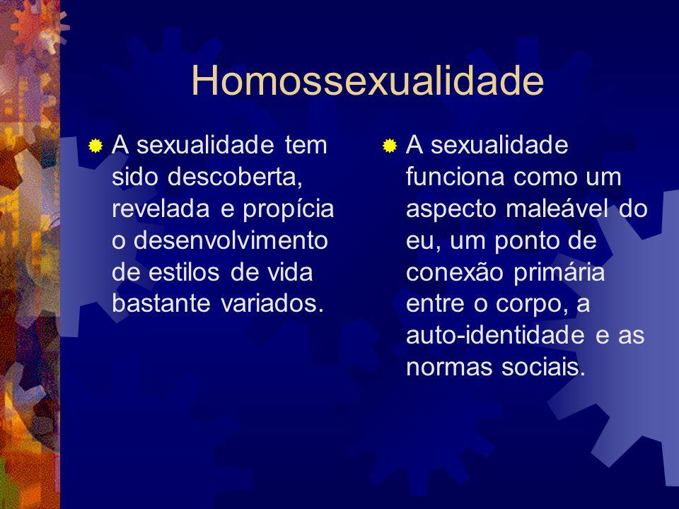Homossexualidade A sexualidade tem sido descoberta, revelada e propícia o desenvolvimento de estilos de vida bastante variados.
