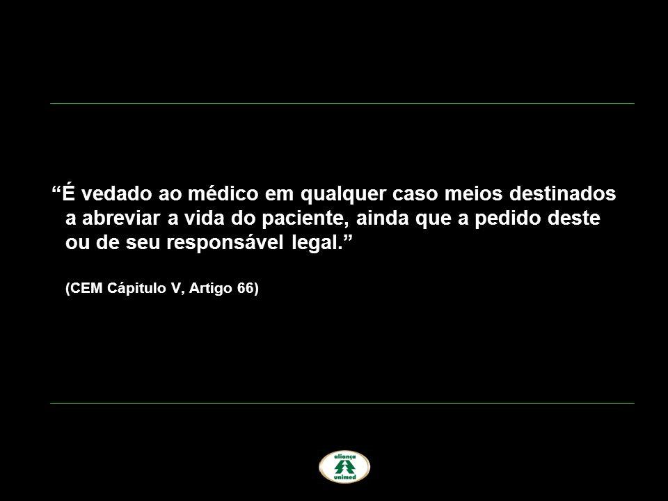 É vedado ao médico em qualquer caso meios destinados a abreviar a vida do paciente, ainda que a pedido deste ou de seu responsável legal. (CEM Cápitulo V, Artigo 66)