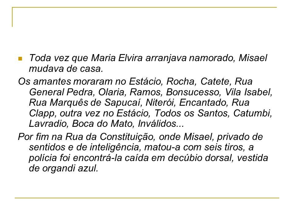 Toda vez que Maria Elvira arranjava namorado, Misael mudava de casa.
