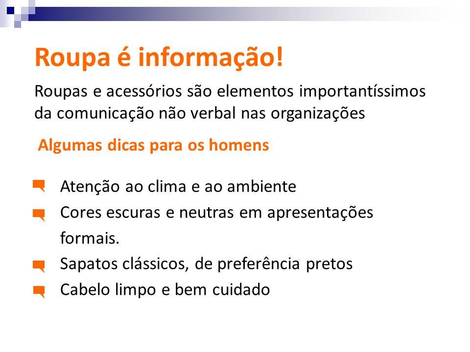 Roupa é informação! Roupas e acessórios são elementos importantíssimos da comunicação não verbal nas organizações.