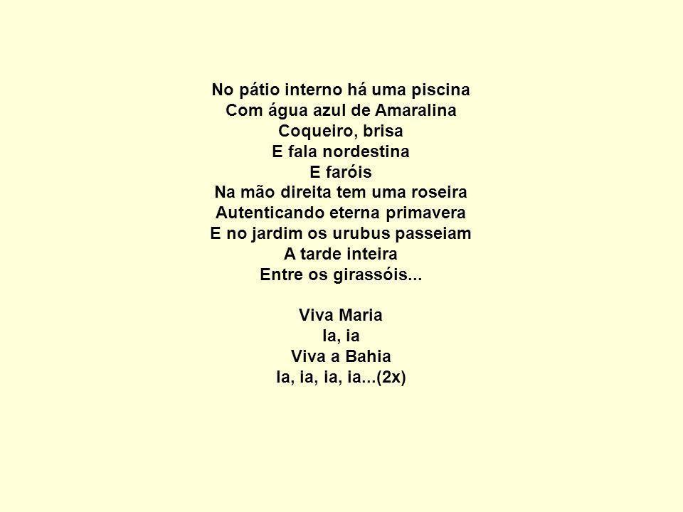 Viva Maria Ia, ia Viva a Bahia Ia, ia, ia, ia...(2x)