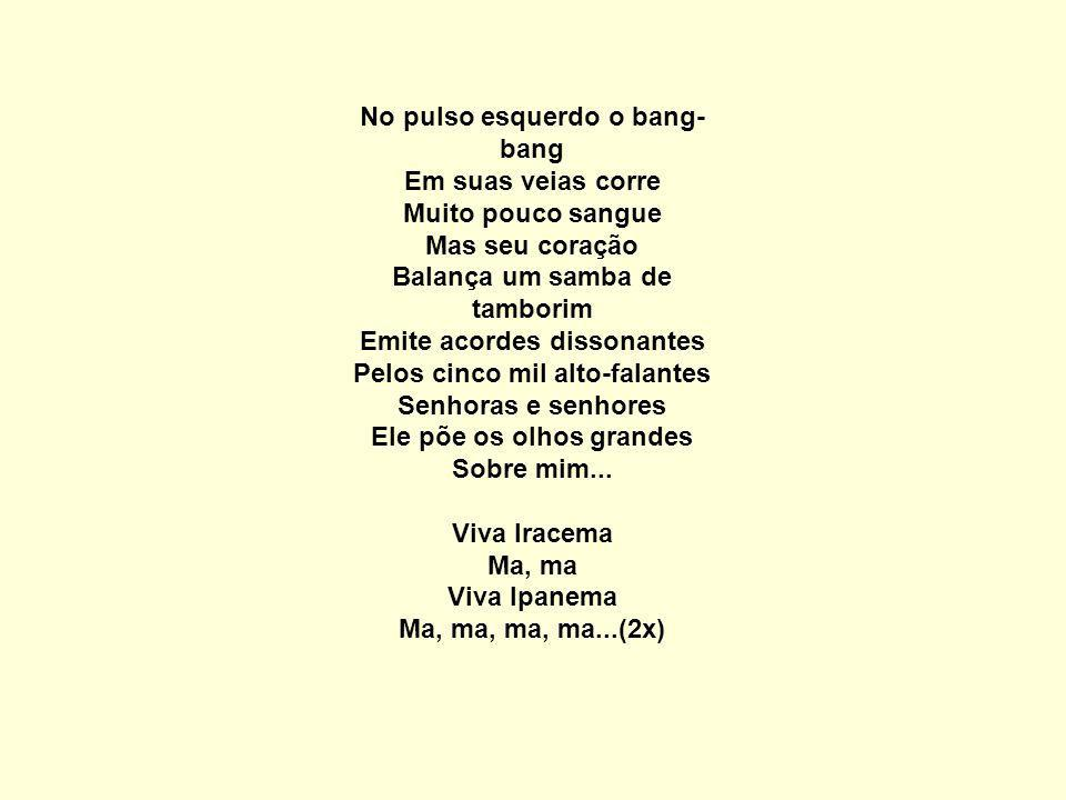 Viva Iracema Ma, ma Viva Ipanema Ma, ma, ma, ma...(2x)