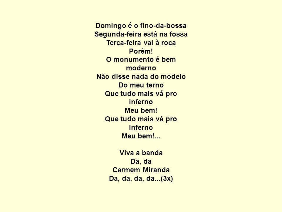 Viva a banda Da, da Carmem Miranda Da, da, da, da...(3x)