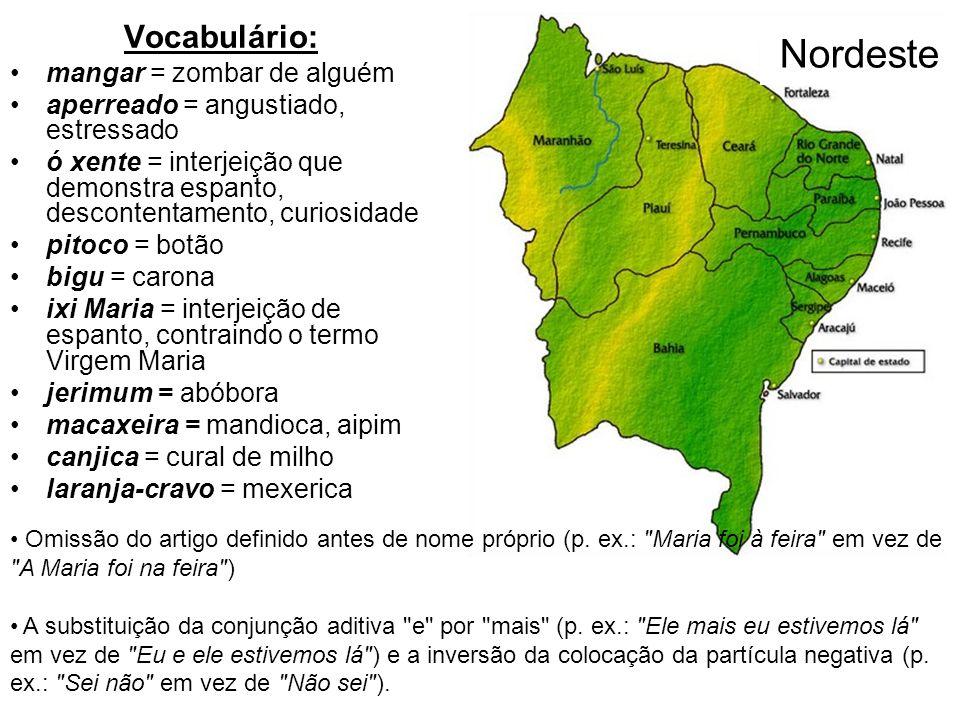Nordeste Vocabulário: mangar = zombar de alguém
