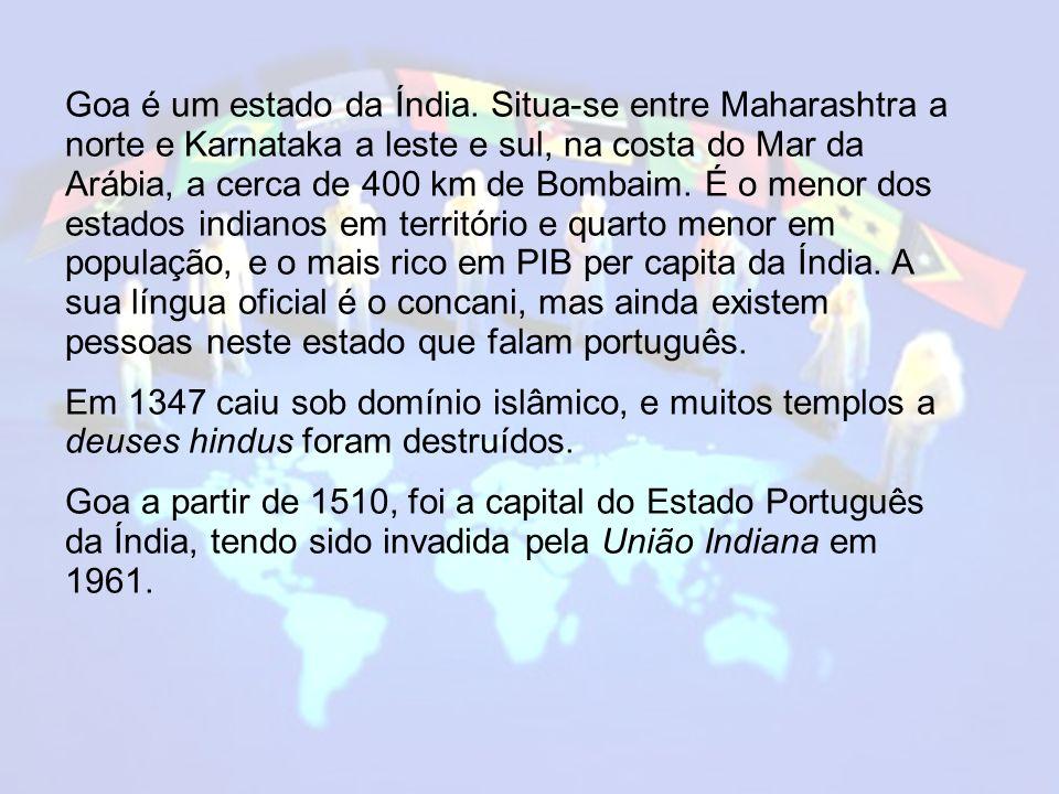 Goa é um estado da Índia. Situa-se entre Maharashtra a norte e Karnataka a leste e sul, na costa do Mar da Arábia, a cerca de 400 km de Bombaim. É o menor dos estados indianos em território e quarto menor em população, e o mais rico em PIB per capita da Índia. A sua língua oficial é o concani, mas ainda existem pessoas neste estado que falam português.