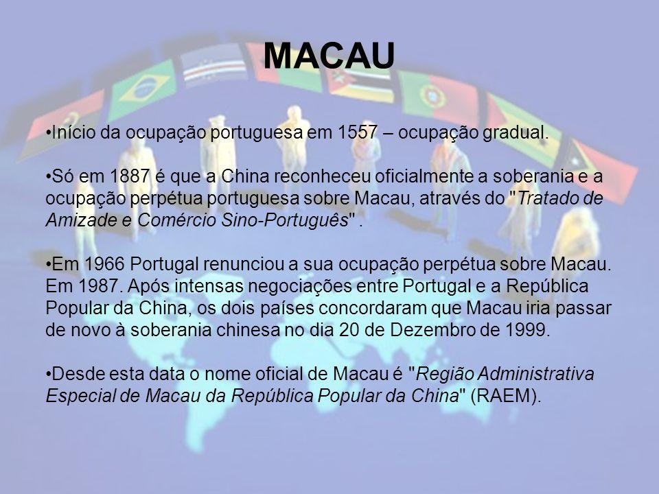 MACAU Início da ocupação portuguesa em 1557 – ocupação gradual.