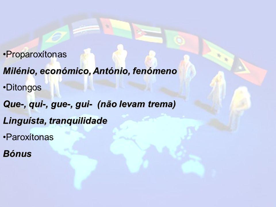 Proparoxítonas Milénio, económico, António, fenómeno. Ditongos. Que-, qui-, gue-, gui- (não levam trema)