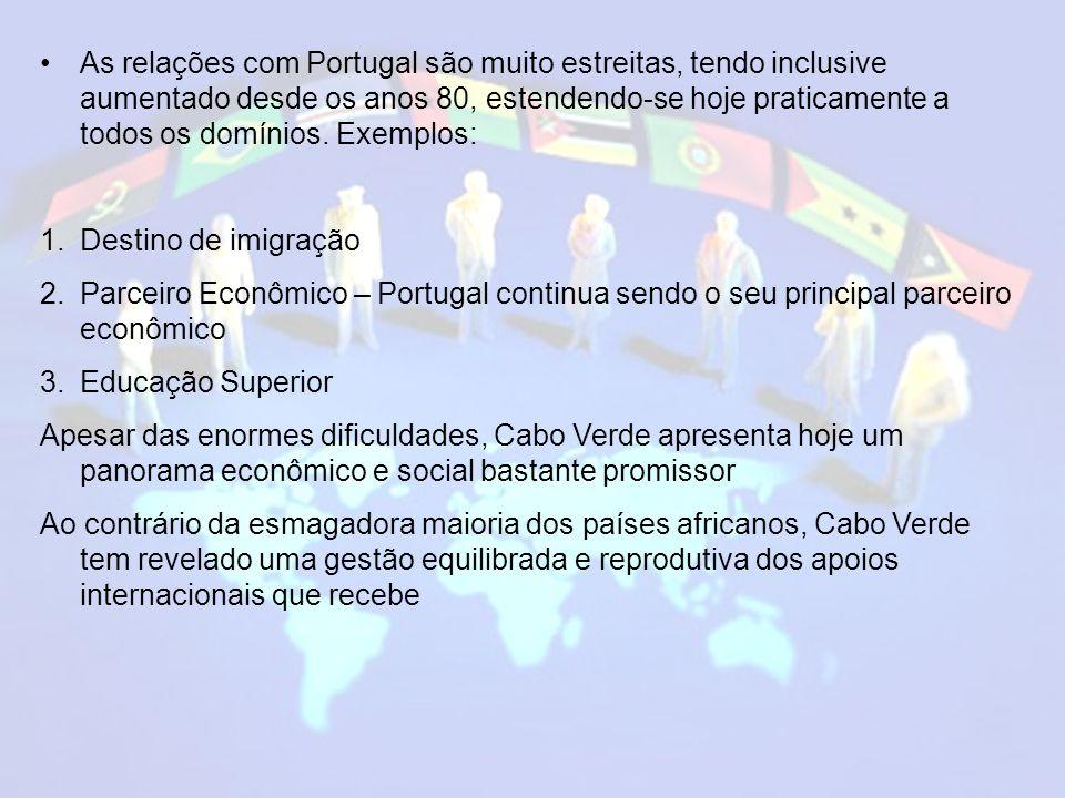 As relações com Portugal são muito estreitas, tendo inclusive aumentado desde os anos 80, estendendo-se hoje praticamente a todos os domínios. Exemplos: