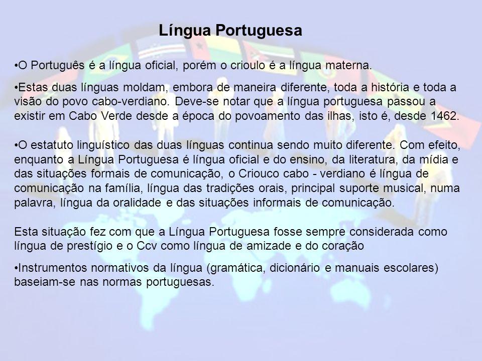Língua Portuguesa O Português é a língua oficial, porém o crioulo é a língua materna.