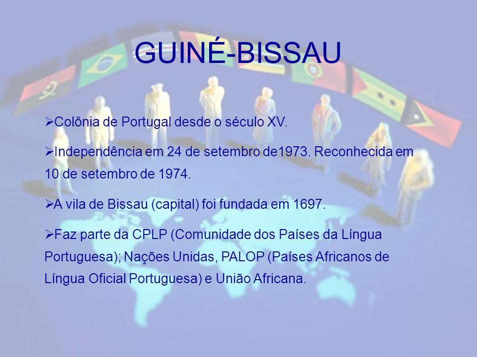GUINÉ-BISSAU Colônia de Portugal desde o século XV.