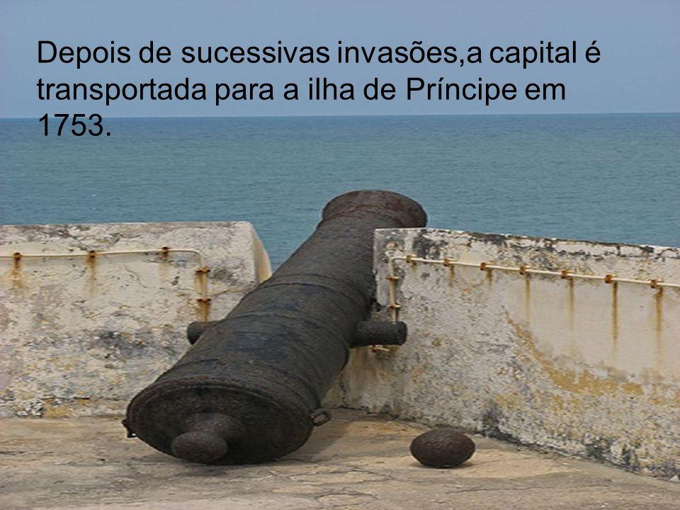 Depois de sucessivas invasões,a capital é transportada para a ilha de Príncipe em 1753.