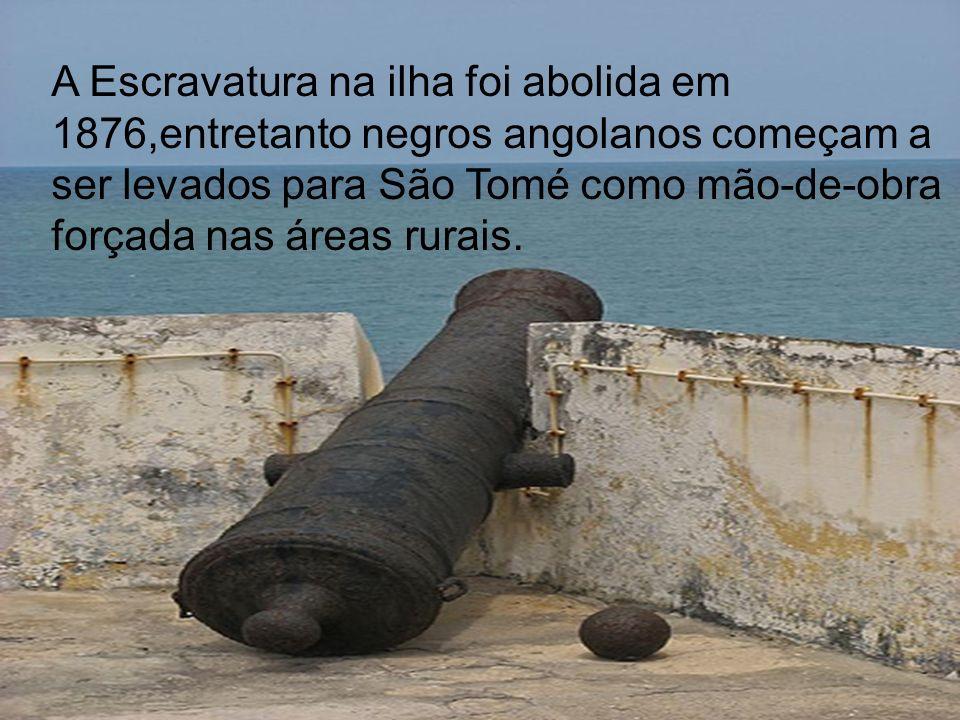 A Escravatura na ilha foi abolida em 1876,entretanto negros angolanos começam a ser levados para São Tomé como mão-de-obra forçada nas áreas rurais.