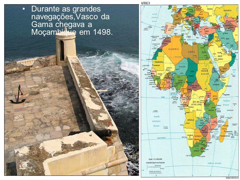 Durante as grandes navegações,Vasco da Gama chegava a Moçambique em 1498.