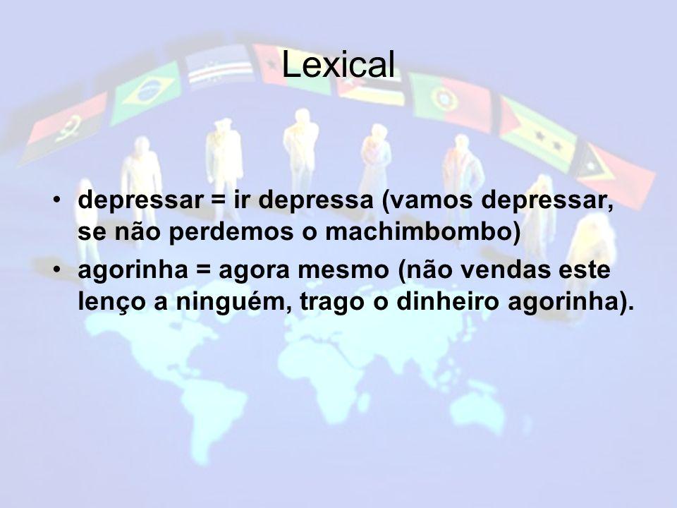 Lexical depressar = ir depressa (vamos depressar, se não perdemos o machimbombo)