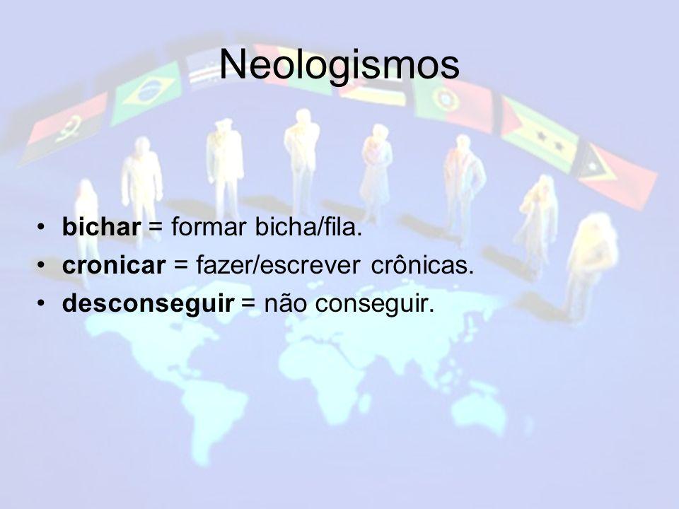 Neologismos bichar = formar bicha/fila.