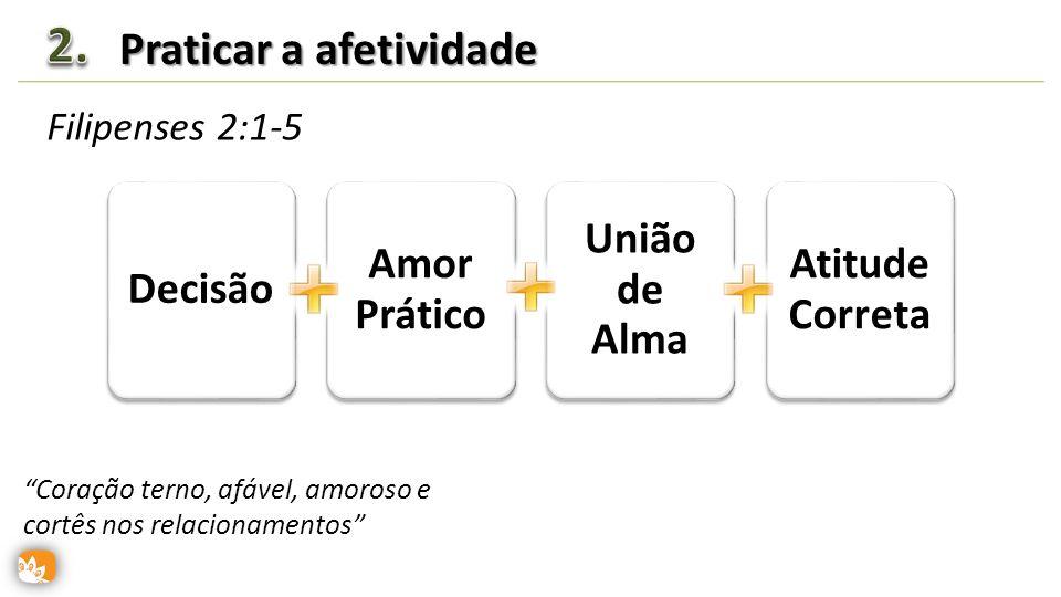 2. Praticar a afetividade Decisão Amor Prático União de Alma