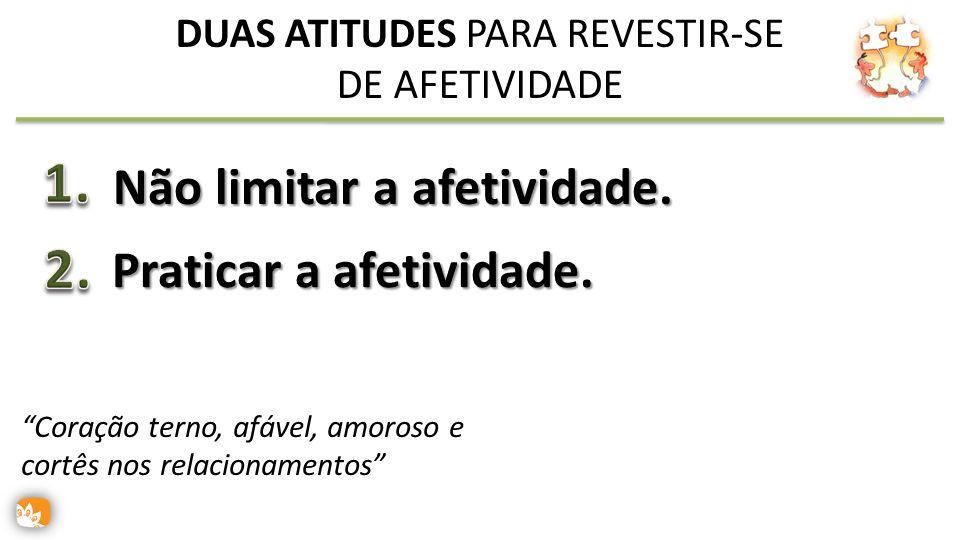 DUAS ATITUDES PARA REVESTIR-SE DE AFETIVIDADE