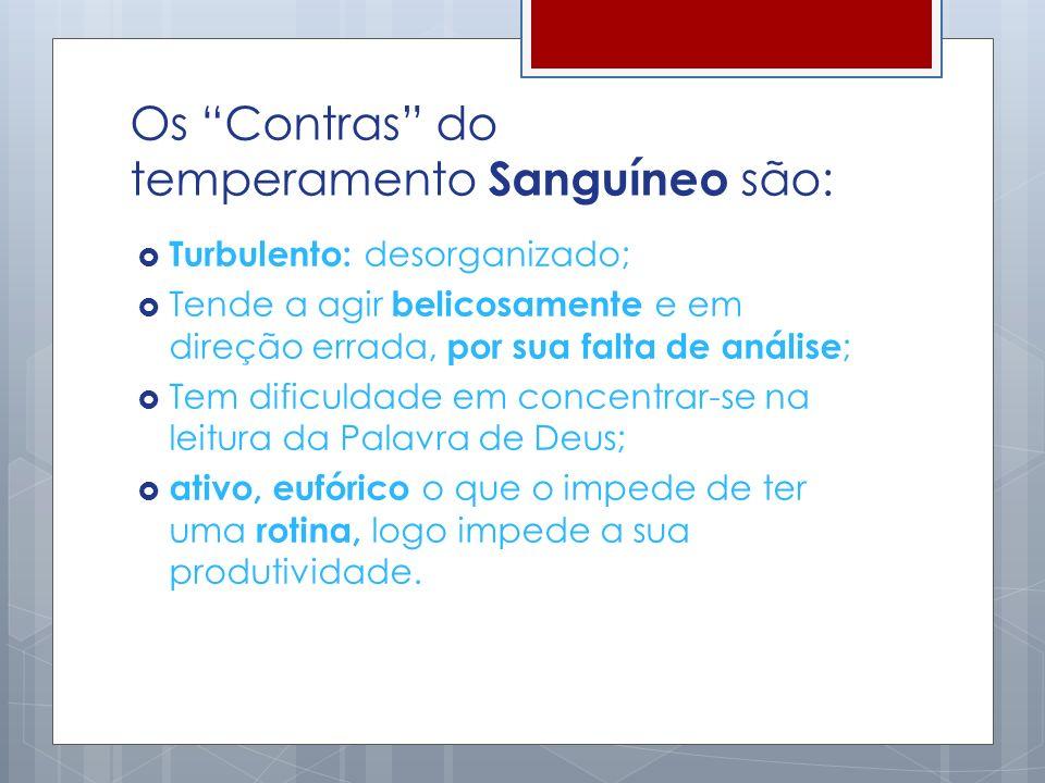 Os Contras do temperamento Sanguíneo são: